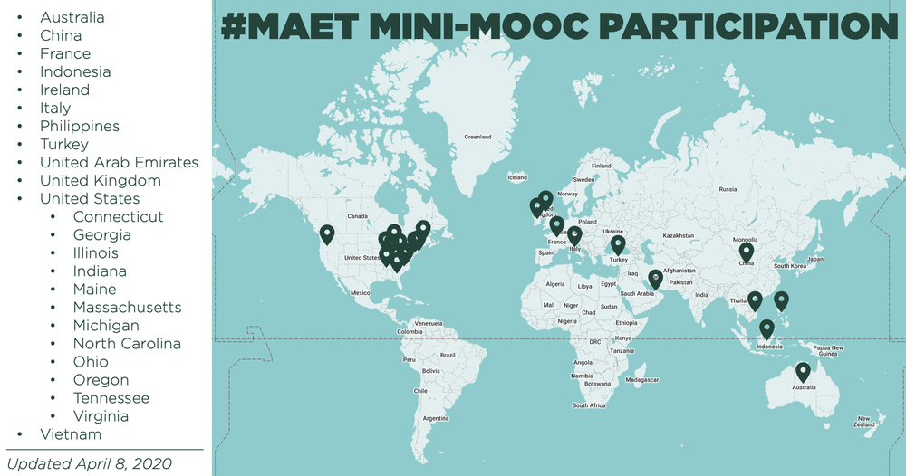 A map shows the #MAET Mini-MOOC participation across the world, last updated April 8, 2020. Flags denote where various participants are from, including: Australia, China, France, Indonesia, Ireland, Italy, Philippines, Turkey, United Arab Emirates, United Kingdom, Vietnam and several states in the United States: Connecticut, Georgia, Illinois, Indiana, Maine, Massachusetts, Michigan, North Carolina, Ohio, Oregon, Tennessee and Virginia.