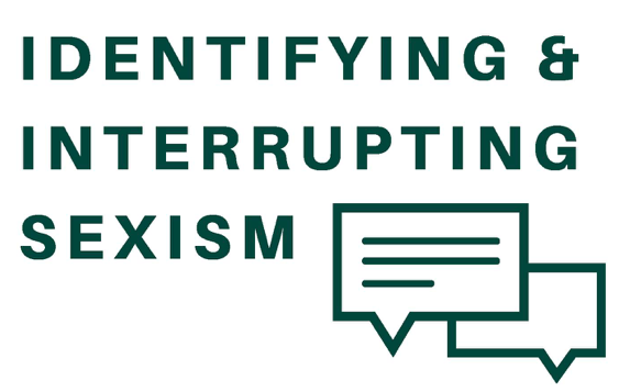 In big bold letters: Identifying and Interrupting Sexism. Accompanied by graphics representing dialogue bubbles.